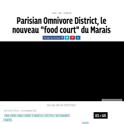 "Parisian Omnivore District, le nouveau ""food court"" du Marais 75004"
