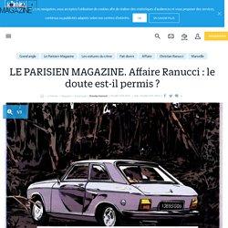 LE PARISIEN MAGAZINE. Affaire Ranucci : le doute est-il permis ? - Le Parisien