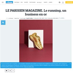 LE PARISIEN MAGAZINE. Le running, un business en or - Le Parisien