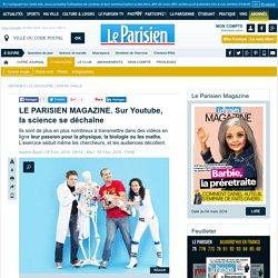 LE PARISIEN MAGAZINE. Sur Youtube, la science se déchaîne