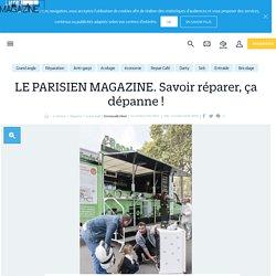 LE PARISIEN MAGAZINE. Savoir réparer, ça dépanne ! - le Parisien