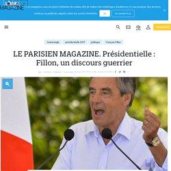 LE PARISIEN MAGAZINE. Présidentielle : Fillon, un discours guerrier - Le Parisien