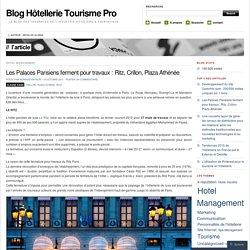 Les Palaces Parisiens ferment pour travaux : Ritz, Crillon, Plaza Athénée