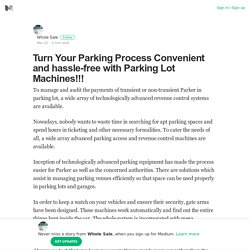 Turn Your Parking Process Convenient and hassle-free with Parking Lot Machines!!!