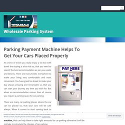 Parking Payment Machine Helps To Get Your Cars Placed Properly