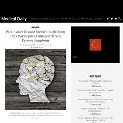 Parkinson's Disease Breakthrough: Stem Cells May Replace Damaged Nerves, Reverse Symptoms