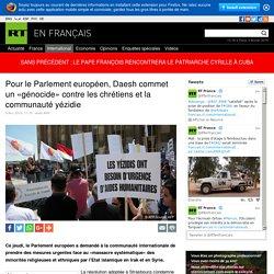 Pour le Parlement européen, Daesh commet un «génocide» contre les chrétiens et la communauté yézidie