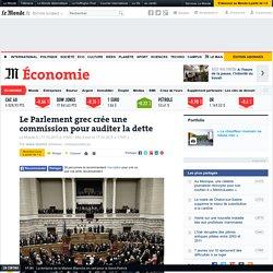 Le Parlement grec crée une commission pour auditer la dette
