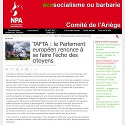 TAFTA : le Parlement européen renonce à se faire l'écho des citoyens - NPA - Comité de l'Ariège