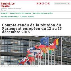 Compte-rendu de la réunion du Parlement européen du 12 au 15 décembre 2016 – Patrick Le Hyaric