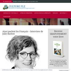 Ainsi parlent les Français - Interview de Julie Barlow - Culture FLE