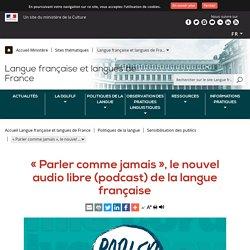 « Parler comme jamais », le nouvel audio libre (podcast) de la langue française