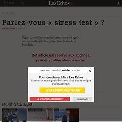 Parlez-vous « stress test » ? - Les Echos