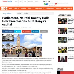 Parliament, Nairobi County Hall: How Freemasons built Kenya's capital - Entertainment News <