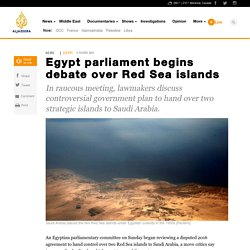Egypt parliament begins debate over Red Sea islands