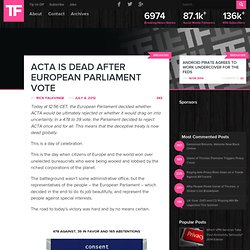 ACTA Is DEAD After European Parliament Vote
