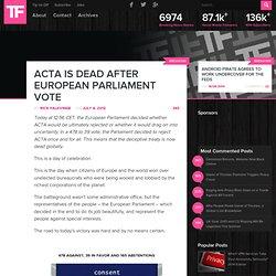 ACTA Is DEAD After European Parliament Vote