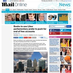 Banks to use Libor parliamentary probe to push for end of free accounts
