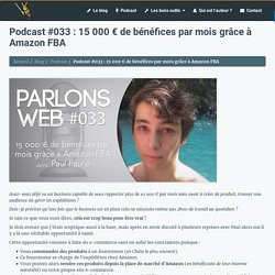 Parlons Web 033 : 15 000 € de bénéfices par mois grâce à Amazon FBA