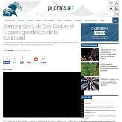 Parmenides 1, de Dev Harlan: el juguete geodésico de la divinidad