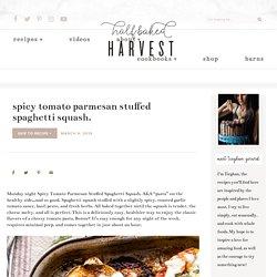 Spicy Tomato Parmesan Stuffed Spaghetti Squash. - Half Baked Harvest