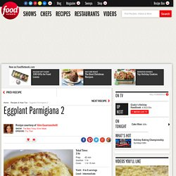 Eggplant Parmigiana 2 Recipe : Alex Guarnaschelli