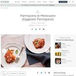 Parmigiana di Melanzane (Eggplant Parmigiana) Recipe on Food52