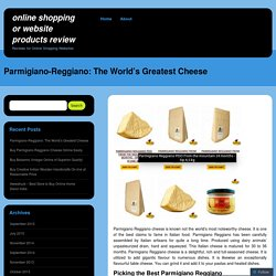 Parmigiano-Reggiano: The World's Greatest Cheese