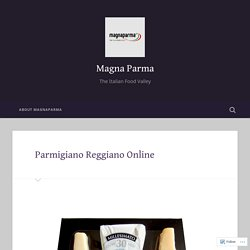 Parmigiano Reggiano Online – Magna Parma