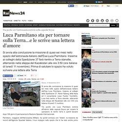 Luca Parmitano sta per tornare sulla Terra...e le scrive una lettera d'amore