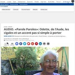 AUDIO. «Parole Paroles»: Odette, de l'Aude, les cigales et un accent pas si simple à porter