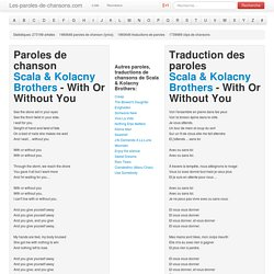 Paroles de chanson Scala & Kolacny Brothers - With Or Without You traduction, lyrics