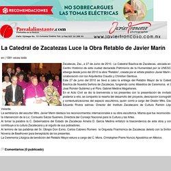 Parralalinstante.com - La Catedral de Zacatezas Luce la Obra Retablo de Javier Marín
