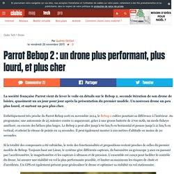 Parrot Bebop 2 : un drone plus performant, plus lourd, et plus cher