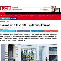 Parrot veut lever 300 millions d'euros
