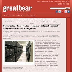 Parsimonious Preservation - (another) different approach to digital information management - greatbear analogue and digital media