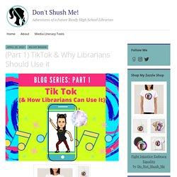 (Part 1) TikTok & Why Librarians Should Use it – Don't Shush Me!