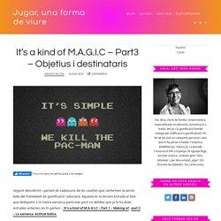 It's a kind of M.A.G.I.C – Part3 – Objetius i destinataris - Jugar, una forma de viure - Imma Marín