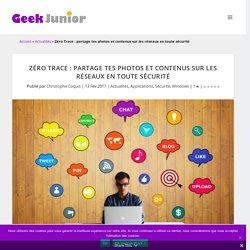 Zéro Trace : partage tes photos et contenus sur les réseaux en toute sécurité - Geek Junior -