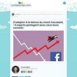 ▷ S'adapter à la baisse du reach Facebook : 9 experts partagent avec vous leurs conseils