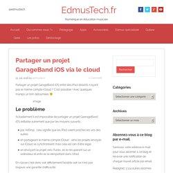 Partager un projet GarageBand (iOS) distant via le cloud