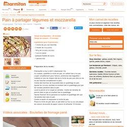 Pain à partager légumes et mozzarella : Recette de Pain à partager légumes et mozzarella