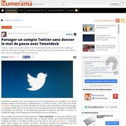 Partager un compte Twitter sans donner le mot de passe avec Tweetdeck