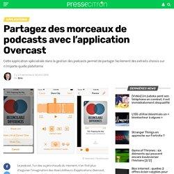 Partagez des morceaux de podcasts avec l'application Overcast