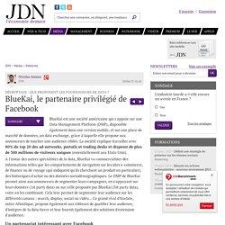 BlueKai, le partenaire privilégié de Facebook : Décryptage : que proposent les fournisseurs de data ?