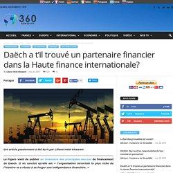 Daëch a t'il trouvé un partenaire financier dans la Haute finance internationale?