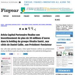 Arkéa Capital Partenaire finalise son investissement de plus de 20 millions d'euros dans la holding du groupe Vivalto Santé, aux côtés de Daniel Caille, son Président-fondateur