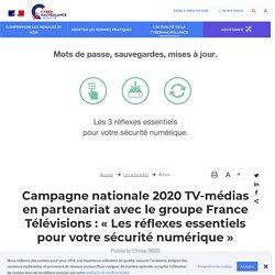 Campagne nationale 2020 TV-médias en partenariat avec le groupe France Télévisions : « Les réflexes essentiels pour votre sécurité numérique » - Assistance aux victimes de cybermalveillance
