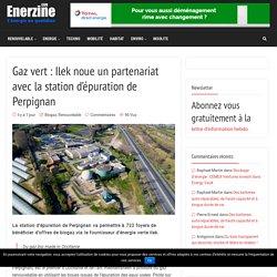 Gaz vert : Ilek noue un partenariat avec la station d'épuration de Perpignan – Enerzine