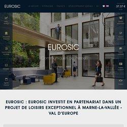 Eurosic : EUROSIC investit en partenariat dans un projet de loisirs exceptionnel à Marne-la-Vallée - Val d'Europe
